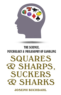 Обложка книги Joseph Buchdahl 'Squares & Sharps, Suckers & Sharks: The Science, Psychology & Philosophy of Gambling'